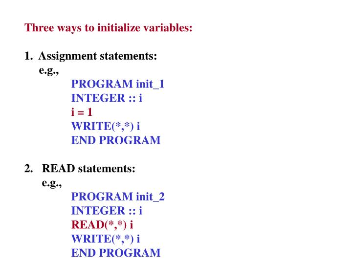 Three ways to initialize variables: