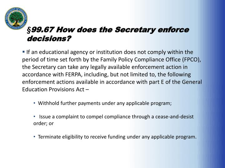 §99.67 How does the Secretary enforce decisions?