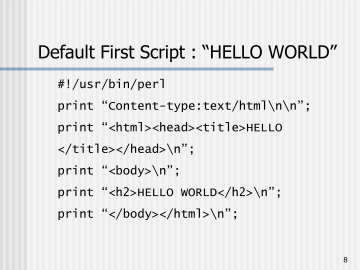 "Default First Script : ""HELLO WORLD"""