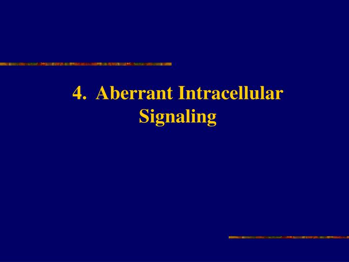 4.  Aberrant Intracellular Signaling