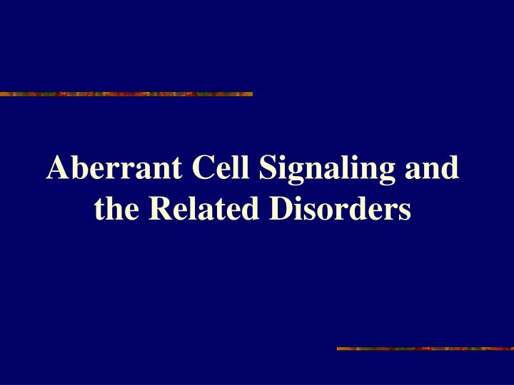 Aberrant Cell Signaling and the Related Disorders