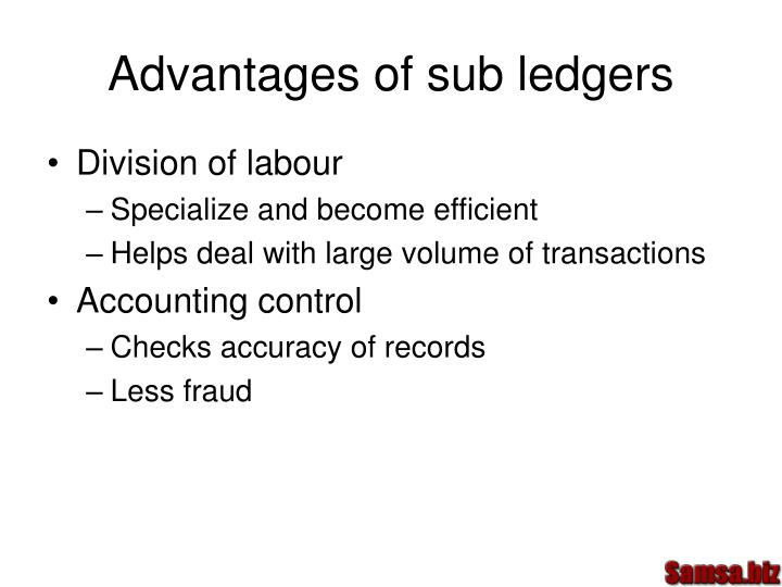 Advantages of sub ledgers