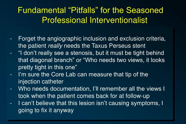 "Fundamental ""Pitfalls"" for the Seasoned Professional Interventionalist"