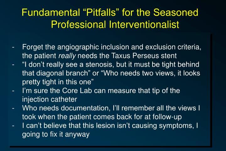 "Fundamental ""Pitfalls"" for the Seasoned Professional Interventionalist"