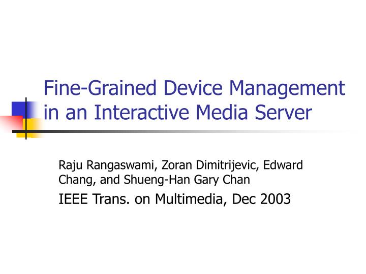 Fine grained device management in an interactive media server