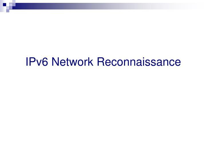 IPv6 Network Reconnaissance