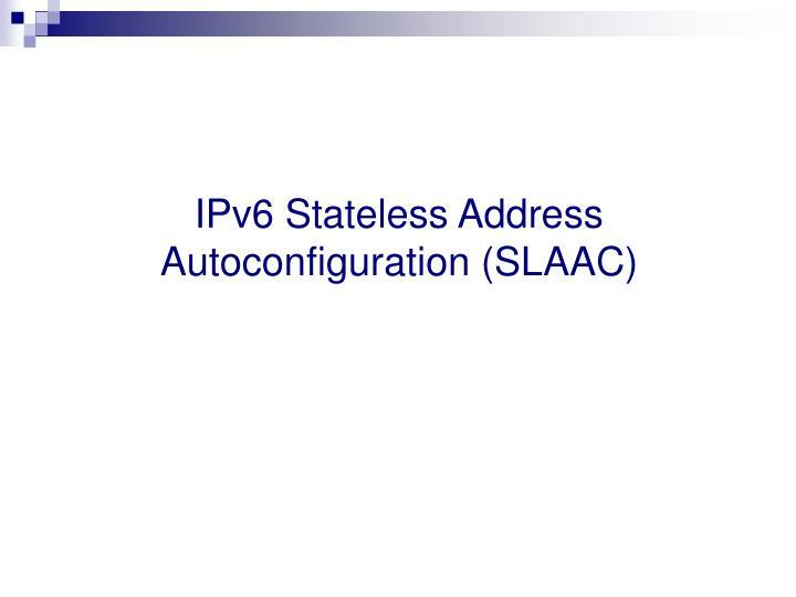 IPv6 Stateless Address Autoconfiguration (SLAAC)
