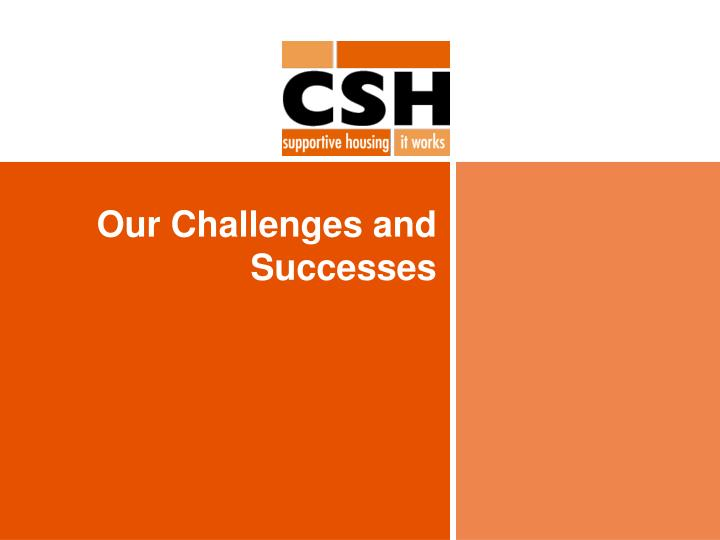Our Challenges and Successes
