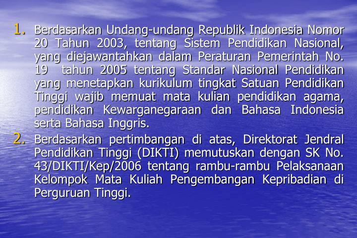 Berdasarkan Undang-undang Republik Indonesia Nomor 20 Tahun 2003, tentang Sistem Pendidikan Nasional, yang diejawantahkan dalam Peraturan Pemerintah No. 19  tahun 2005 tentang Standar Nasional Pendidikan yang menetapkan kurikulum tingkat Satuan Pendidikan Tinggi wajib memuat mata kulian pendidikan agama, pendidikan Kewarganegaraan dan Bahasa Indonesia serta Bahasa Inggris.