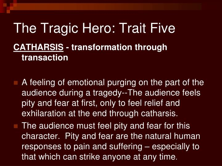 The Tragic Hero: Trait Five