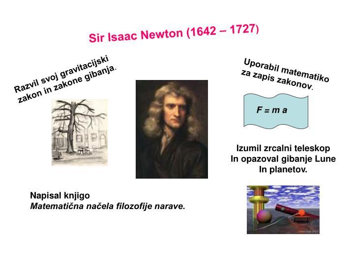 Sir Isaac Newton (1642 – 1727