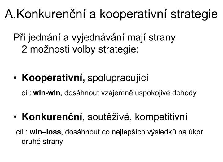 A.Konkurenční a kooperativní strategie