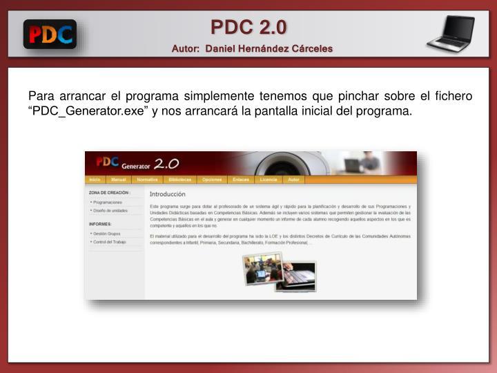 """Para arrancar el programa simplemente tenemos que pinchar sobre el fichero """"PDC_Generator.exe"""" y nos arrancará la pantalla inicial del programa."""