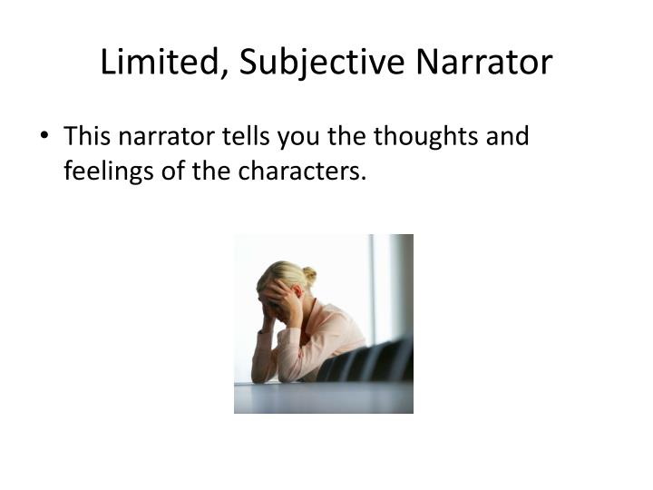 Limited, Subjective Narrator