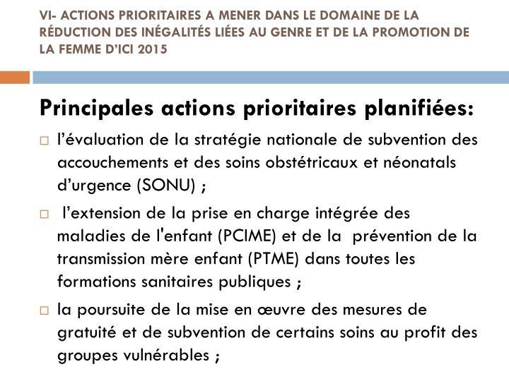 VI- ACTIONS PRIORITAIRES A MENER DANS LE DOMAINE DE LA RÉDUCTION DES INÉGALITÉS LIÉES AU GENRE ET DE LA PROMOTION DE LA FEMME D'ICI 2015