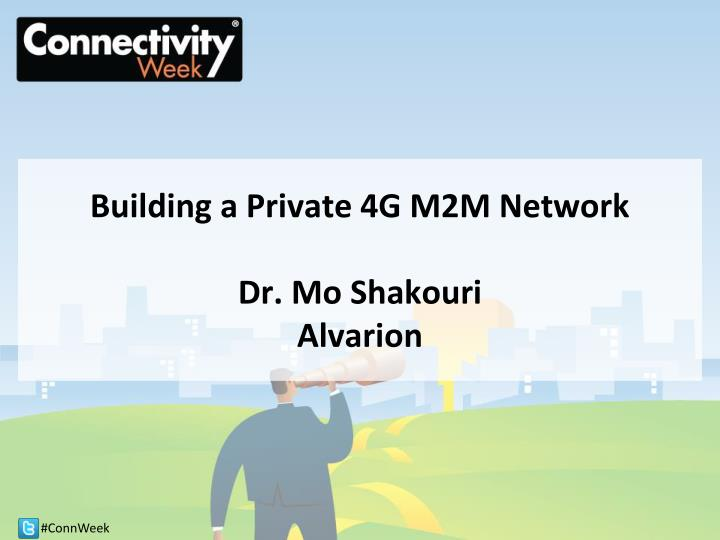 Building a private 4g m2m network dr mo shakouri alvarion