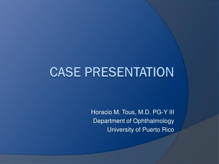 Horacio m tous m d pg y iii department of ophthalmology university of puerto rico