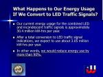 what happens to our energy usage if we convert to led traffic signals