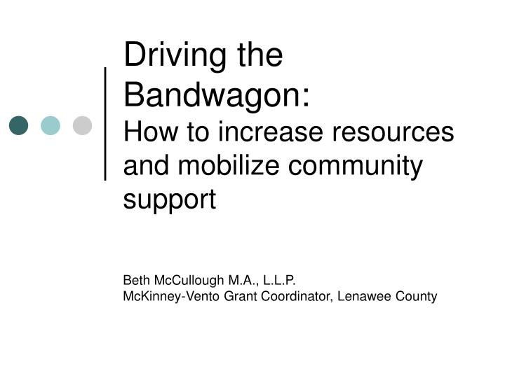 Driving the bandwagon how to increase resources and mobilize community support