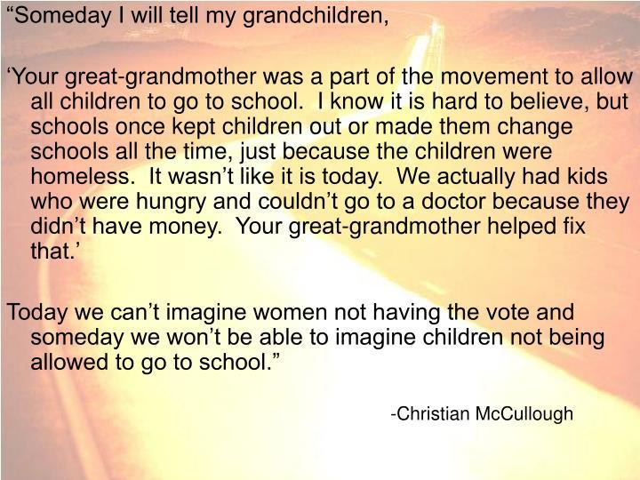"""Someday I will tell my grandchildren,"