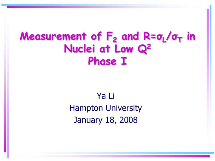 Measurement of f 2 and r l t in nuclei at low q 2 phase i