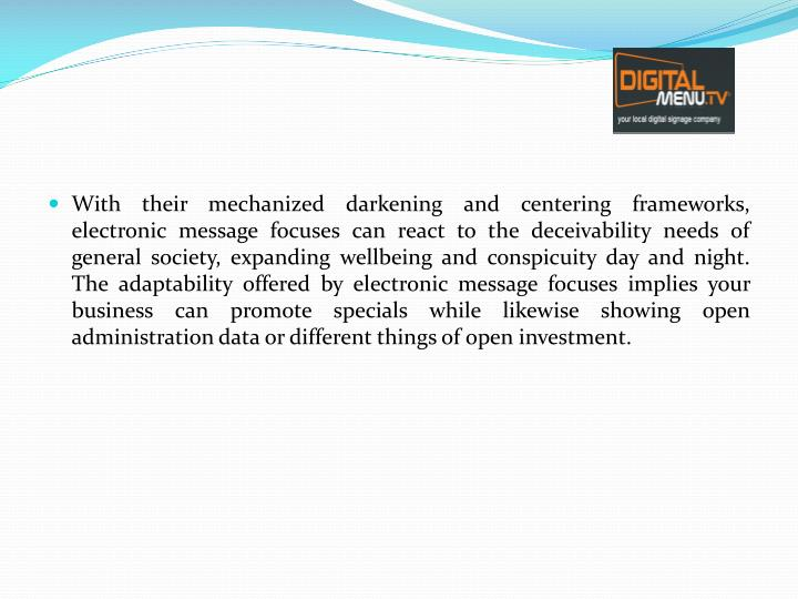 With their mechanized darkening and centering frameworks, electronic message focuses can react to the deceivability needs of general society, expanding wellbeing and conspicuity day and night. The adaptability offered by electronic message focuses implies your business can promote specials while likewise showing open administration data or different things of open investment.