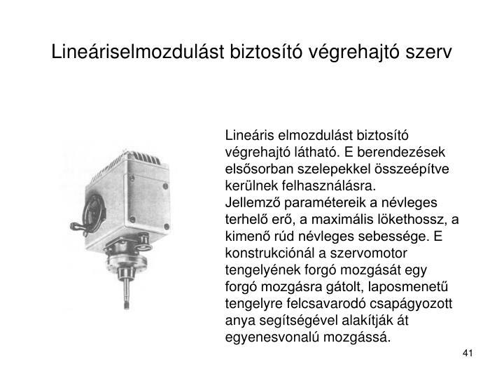 Lineáriselmozdulást biztosító végrehajtó szerv