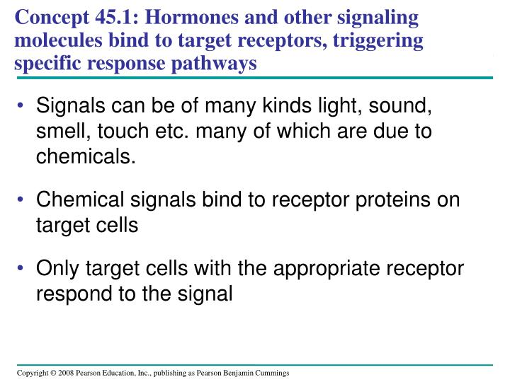 Concept 45.1: Hormones and other signaling molecules bind to target receptors, triggering specific r...