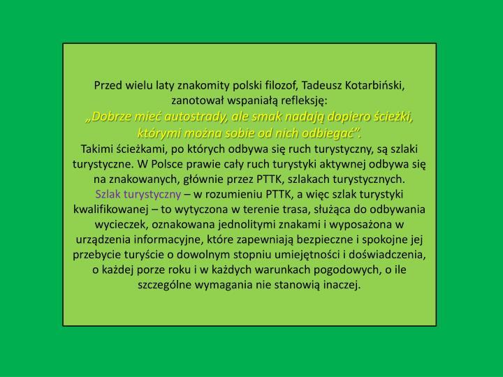 Przed wielu laty znakomity polski filozof, Tadeusz Kotarbiński, zanotował wspaniałą refleksję: