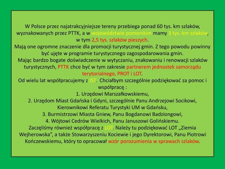 W Polsce przez najatrakcyjniejsze tereny przebiega ponad 60 tys. km szlaków, wyznakowanych przez PTTK, a w