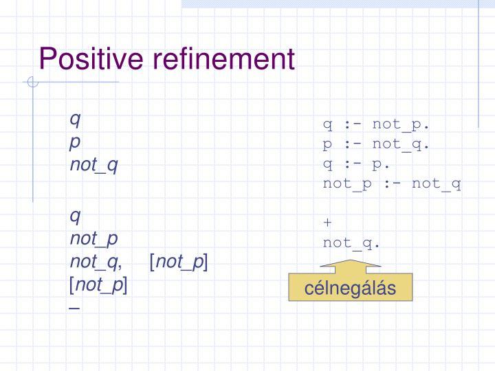 Positive refinement