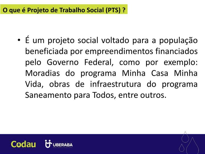 O que é Projeto de Trabalho Social (PTS) ?