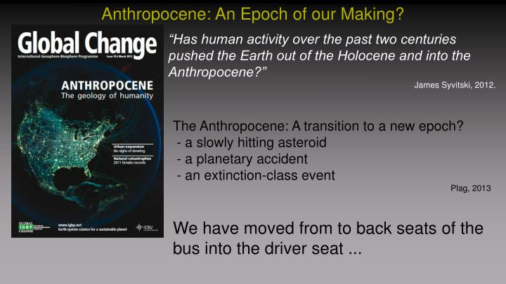 Anthropocene: An Epoch of our Making?