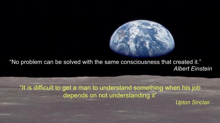 """No problem can be solved with the same consciousness that created it."""