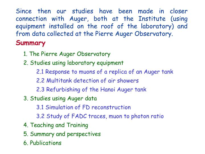 Since then our studies have been made in closer connection with Auger, both at the Institute (using equipment installed on the roof of the laboratory) and from data collected at the Pierre Auger Observatory.