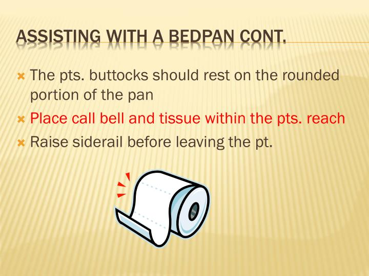 The pts. buttocks should rest on the rounded portion of the pan
