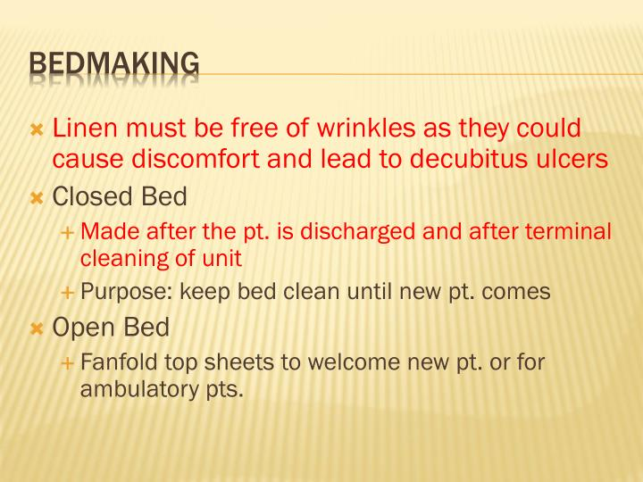 Linen must be free of wrinkles as they could  cause discomfort and lead to decubitus ulcers