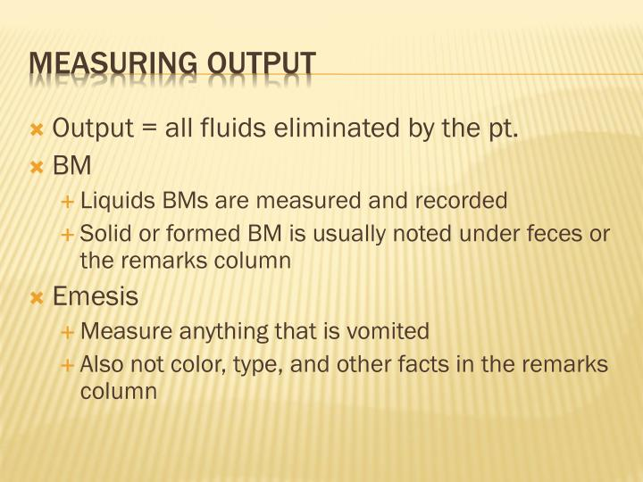 Output = all fluids eliminated by the pt.