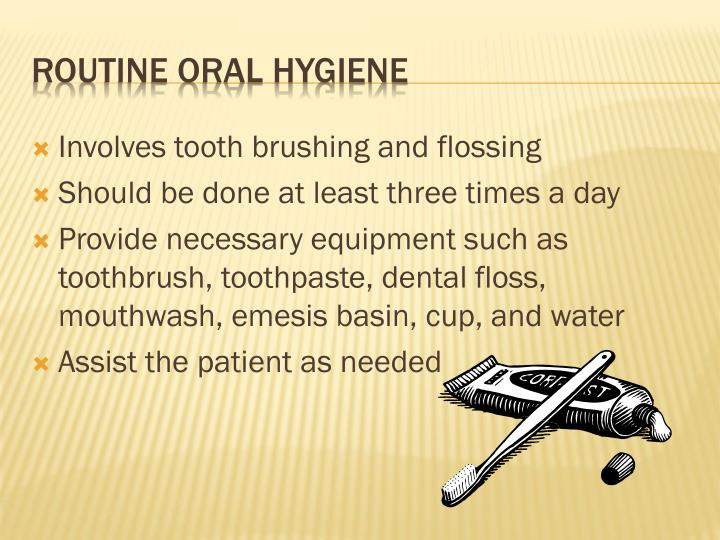 Involves tooth brushing and flossing