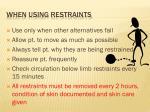 when using restraints
