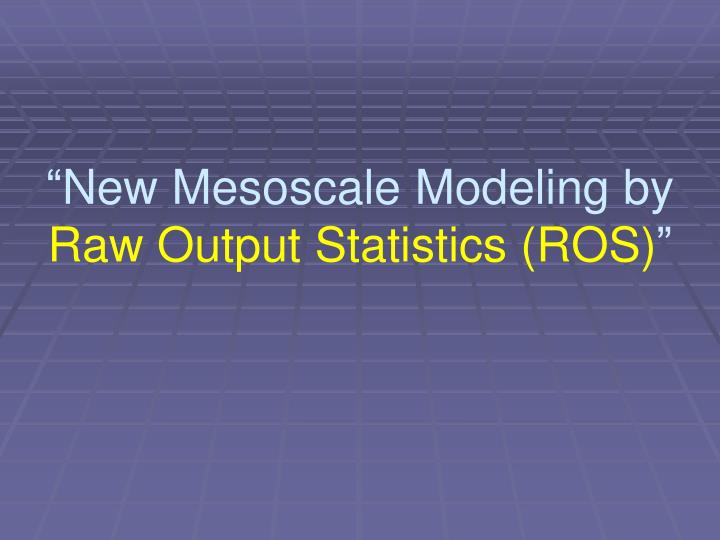 New mesoscale modeling by raw output statistics ros