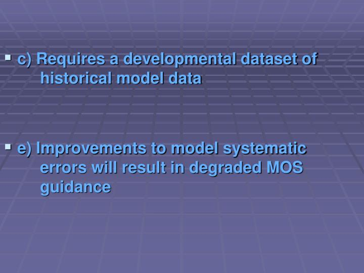 c) Requires a developmental dataset of 	historical model data