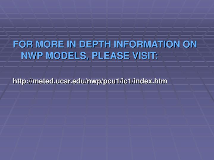 FOR MORE IN DEPTH INFORMATION ON NWP MODELS, PLEASE VISIT: