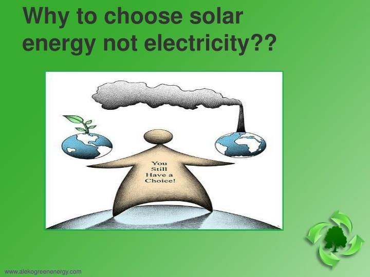 Why to choose solar energy not electricity??