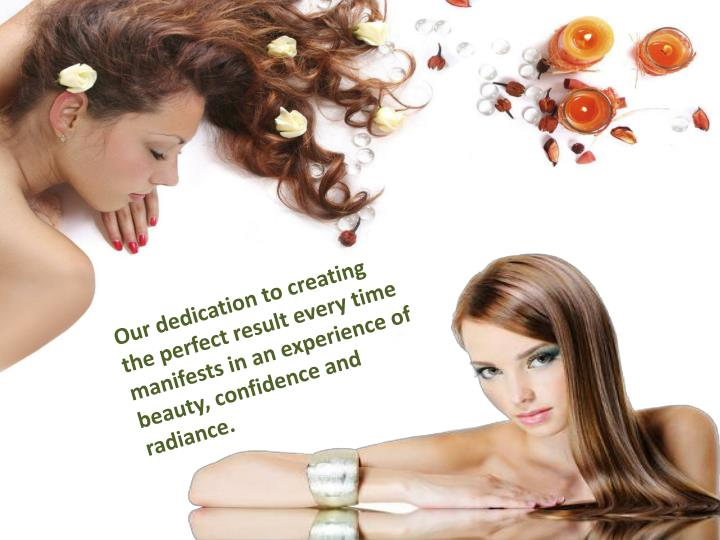 Our dedication to creating the perfect result every time manifests in an experience of beauty, confi...