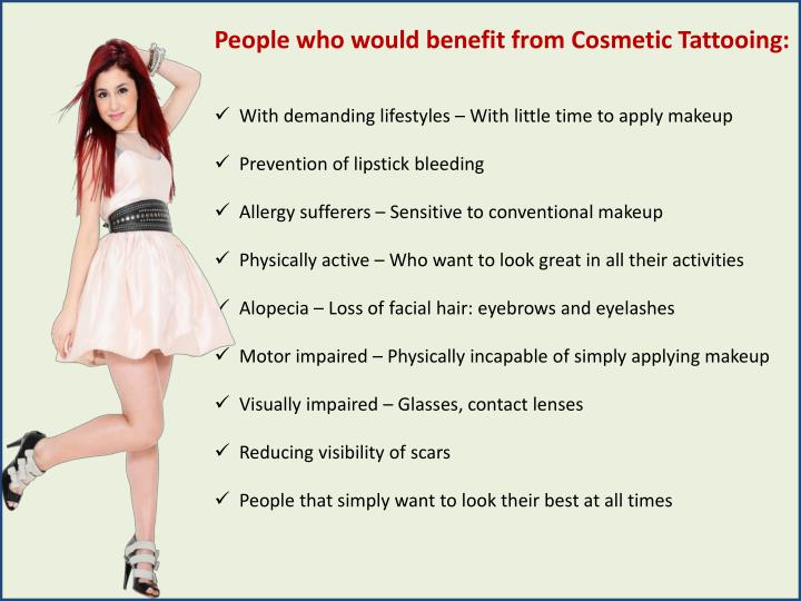 People who would benefit from Cosmetic Tattooing: