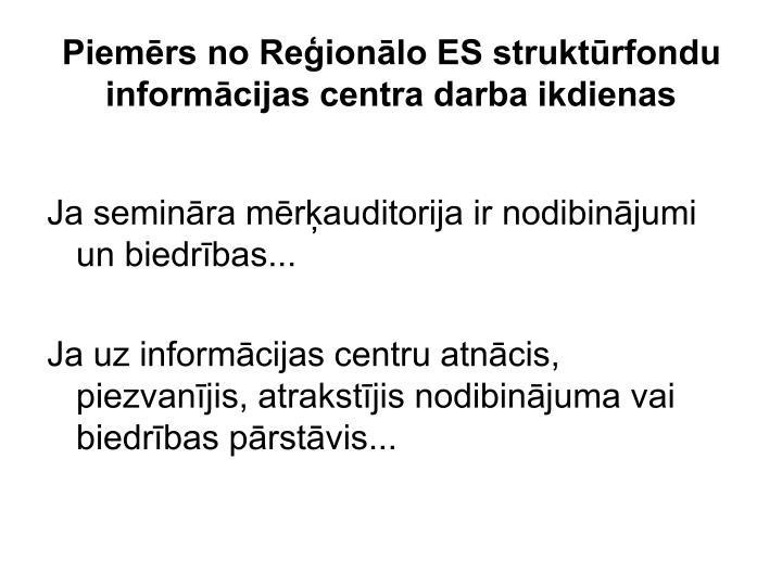 Piemērs no Reģionālo ES struktūrfondu informācijas centra darba ikdienas