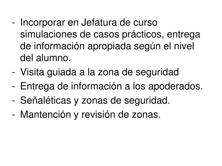 Incorporar en Jefatura de curso simulaciones de casos prácticos, entrega de información apropiada según el nivel del alumno.