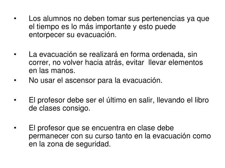 Los alumnos no deben tomar sus pertenencias ya que el tiempo es lo más importante y esto puede entorpecer su evacuación.