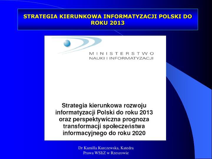STRATEGIA KIERUNKOWA INFORMATYZACJI POLSKI DO ROKU 2013